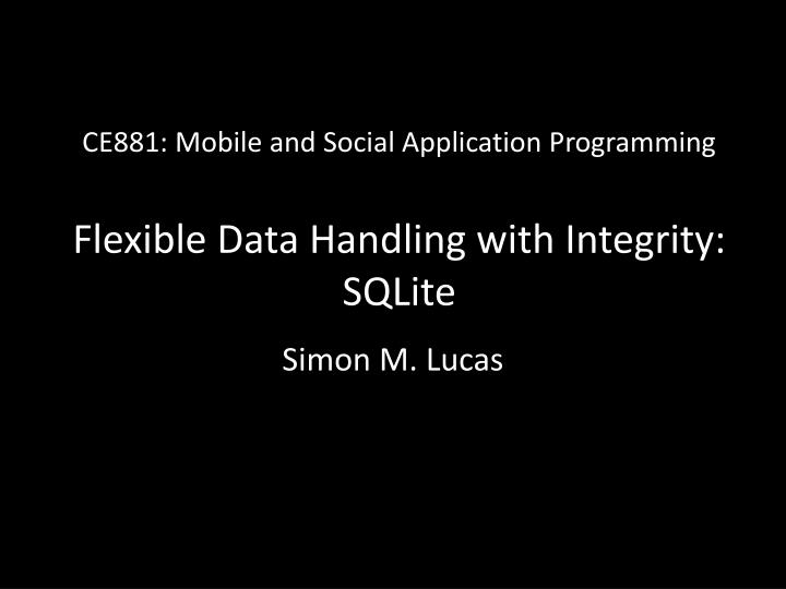ce881 mobile and social application programming flexible data handling with integrity sqlite n.