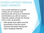 schools without original grade shipments
