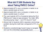 what did 37 000 students say about taking parcc online1
