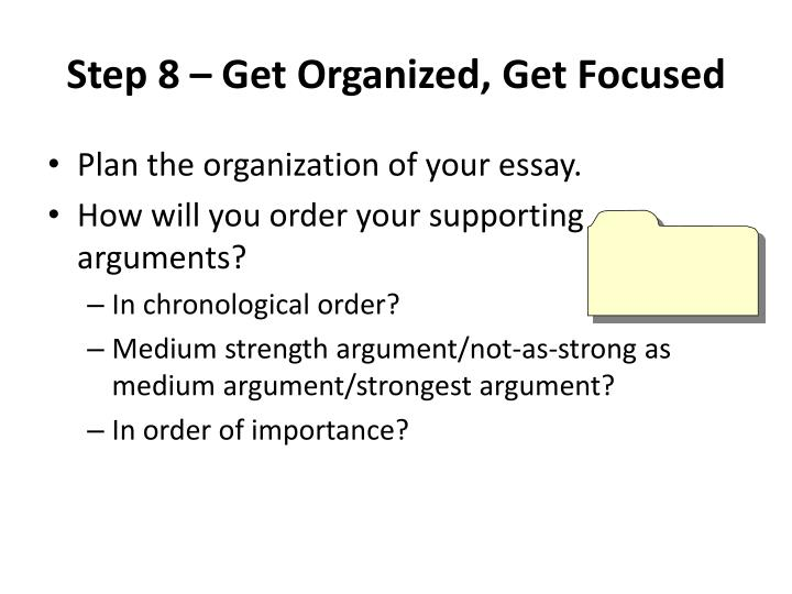 how to get organized essay Set realistic goals for getting organized next: organize your important household papers belongs to a series called legally secure your financial future.