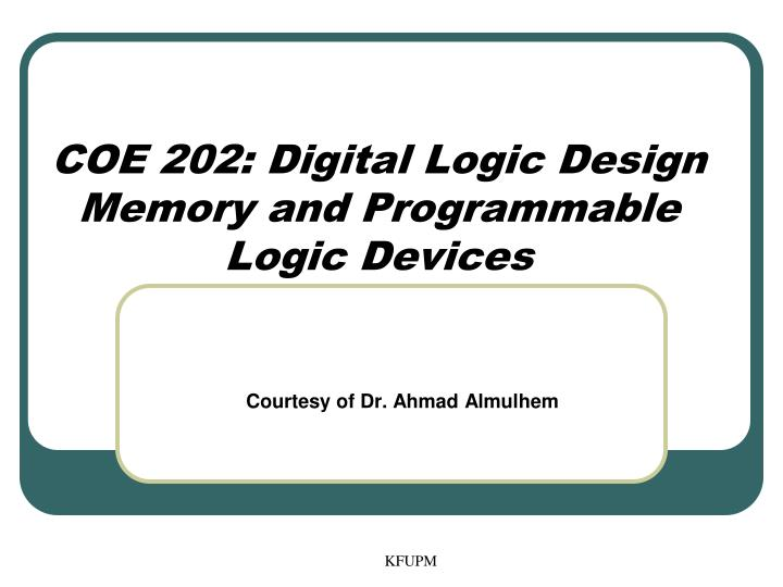 coe 202 digital logic design memory and programmable logic devices n.