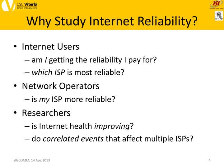 Why Study Internet Reliability?