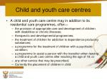 child and youth care centres1