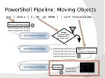 powershell pipeline moving objects