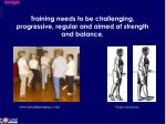 training needs to be challenging progressive regular and aimed at strength and balance