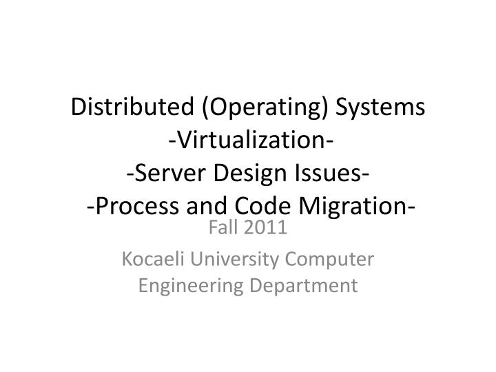 distributed operating systems virtualization server design issues process and code migration n.
