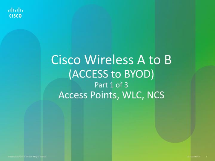cisco wireless a to b access to byod part 1 of 3 access points wlc ncs n.