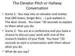 the elevator pitch or hallway conversation