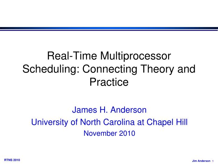 real time multiprocessor scheduling connecting theory and practice n.