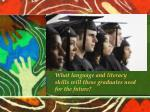 what language and literacy skills will these graduates need for the future