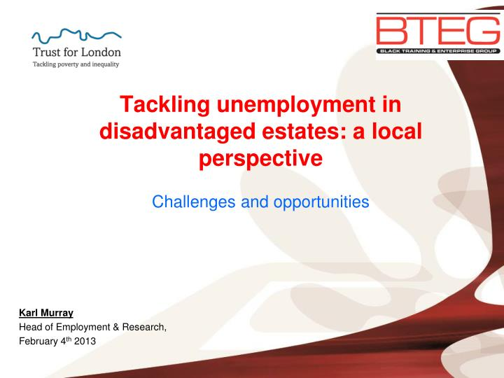 tackling unemployment in disadvantaged estates a local perspective challenges and opportunities n.
