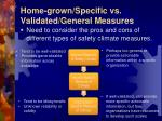 home grown specific vs validated general measures