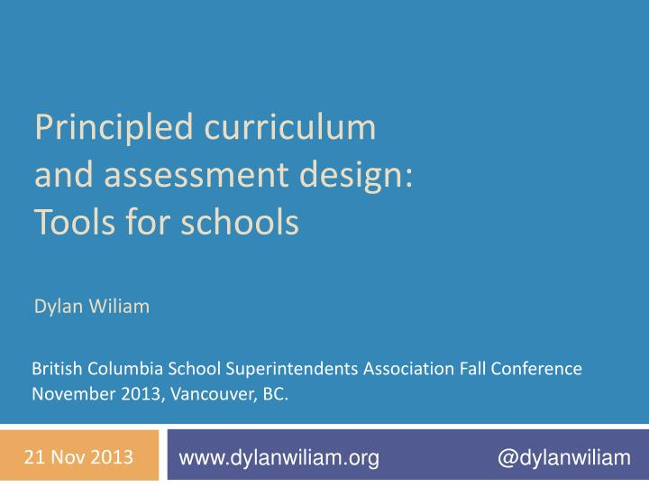 principled curriculum and assessment design tools for schools dylan wiliam n.