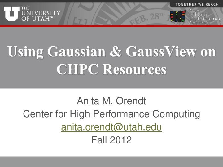 PPT - Using Gaussian & GaussView on CHPC Resources PowerPoint