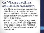 q3 what are the clinical applications for actigraphy