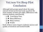 vet non vet sleep pilot conclusion