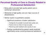 perceived quality of care is closely related to professional satisfaction