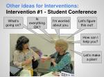 other ideas for interventions intervention 1 student conference