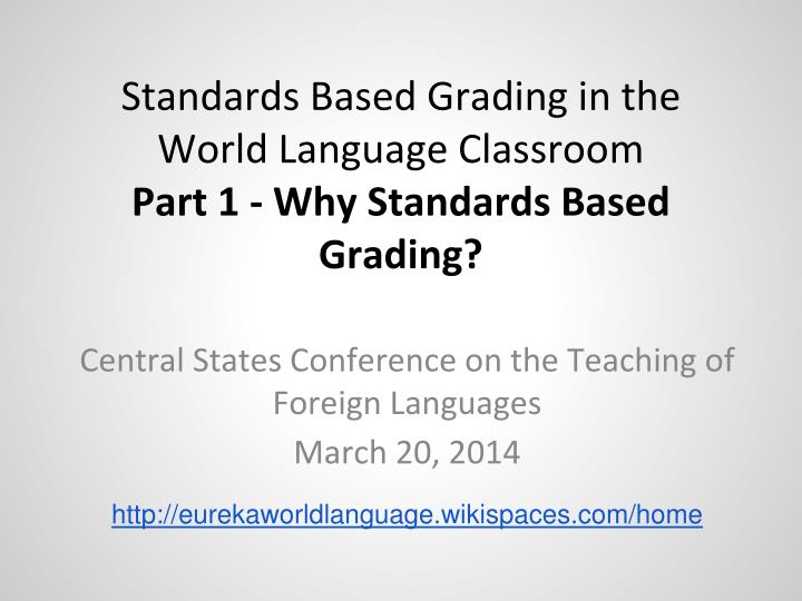 standards based grading in the world language classroom part 1 why standards based grading n.