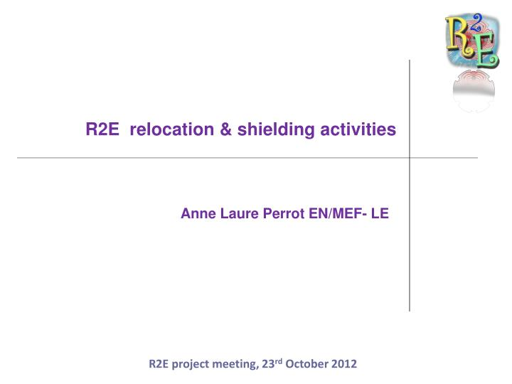 r2e relocation shielding activities n.