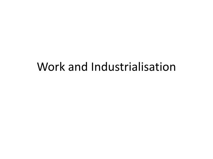 work and industrialisation n.