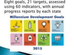 eight goals 21 targets assessed using 60 indicators with annual progress reports by each state