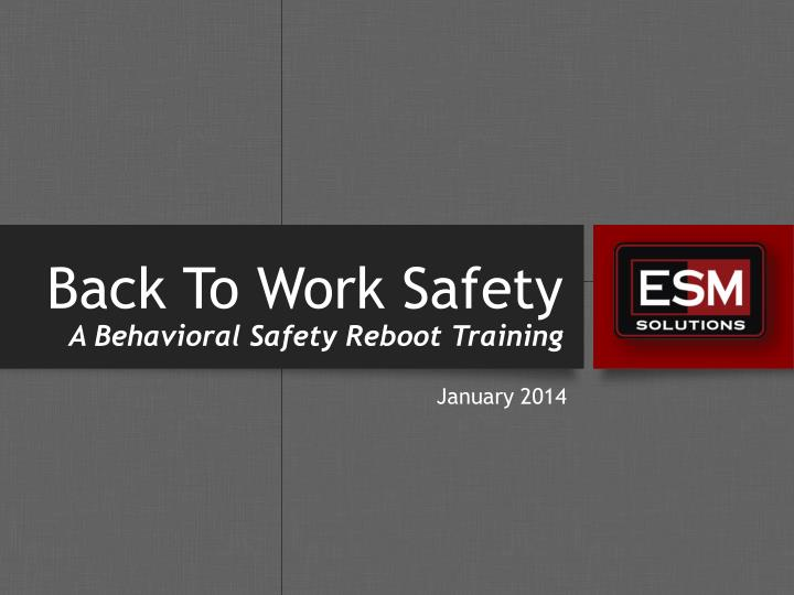 back to work safety a behavioral safety reboot t raining n.