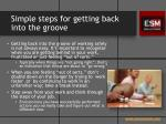 simple steps for getting back into the groove