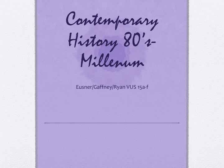 contemporary history 80 s millenum n.