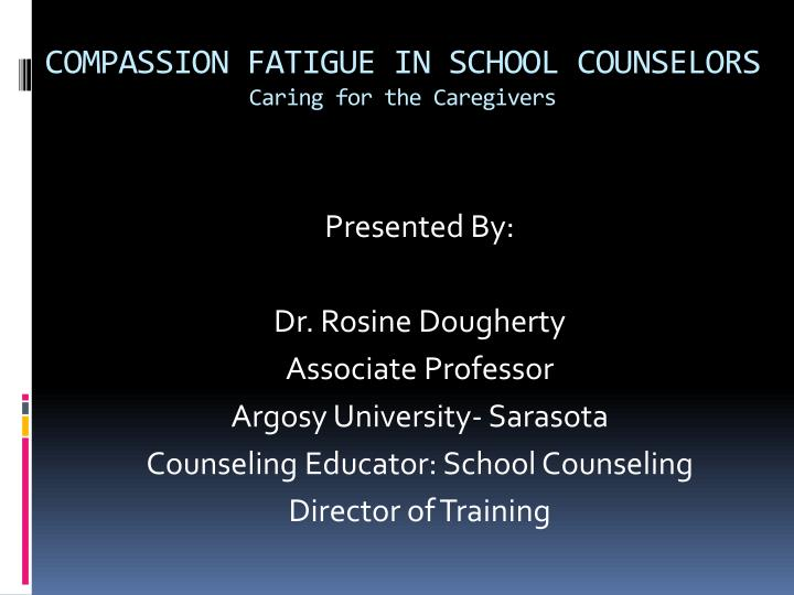 compassion fatigue in school counselors caring for the caregivers n.