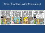 other problems with think aloud