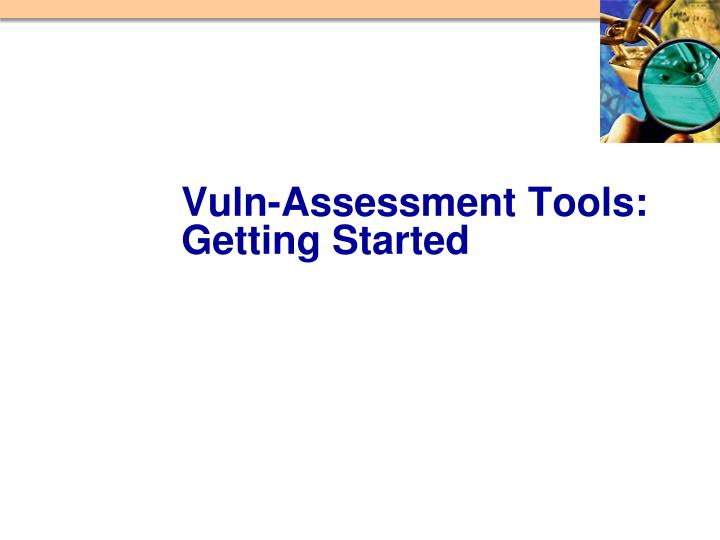 Vuln-Assessment Tools:  Getting Started