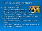 how to educate legislators cont d1