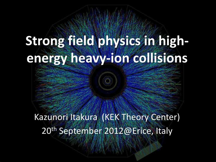 strong field physic s in high energy heavy ion collisions n.