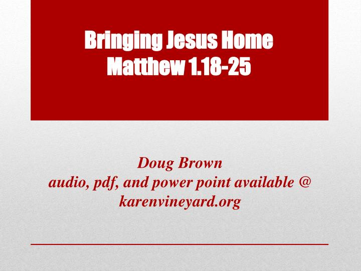 bringing jesus home matthew 1 18 25 n.