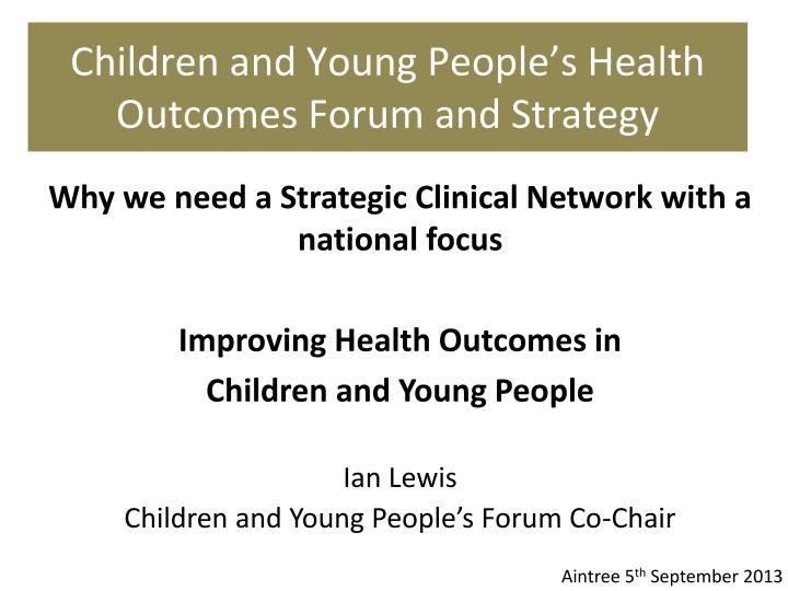 children and young people s health outcomes forum and strategy n.