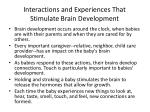 interactions and experiences that stimulate brain development