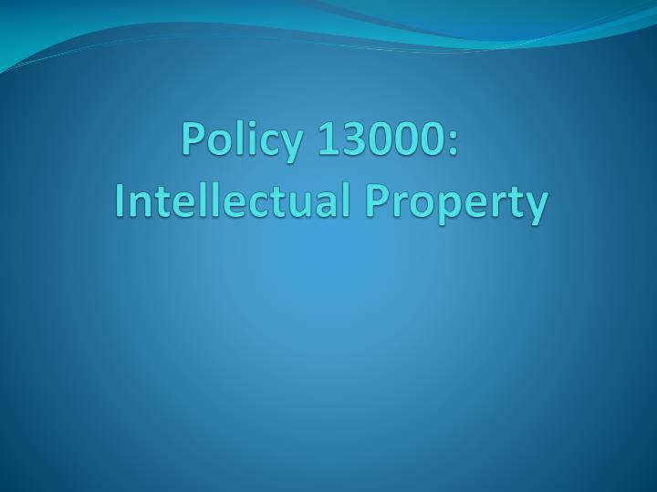 policy 13000 intellectual property n.