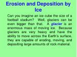 erosion and deposition by ice