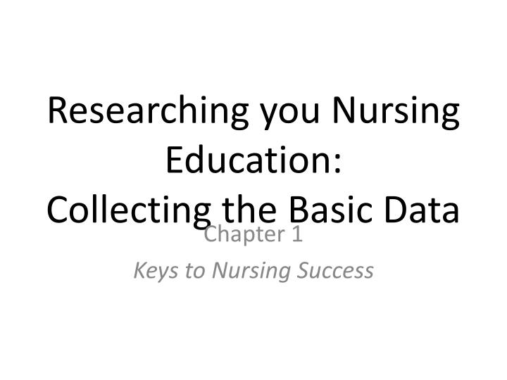 researching you nursing education collecting the basic data n.