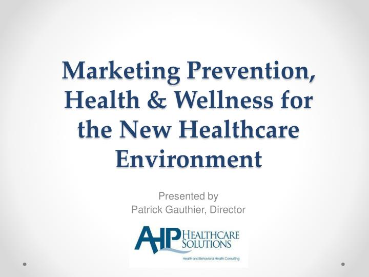 marketing prevention health wellness for the new healthcare environment n.