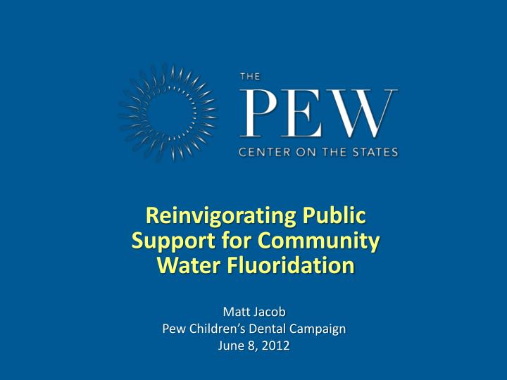 reinvigorating public support for community water fluoridation n.