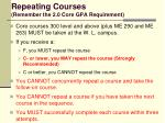 repeating courses remember the 2 0 core gpa requirement