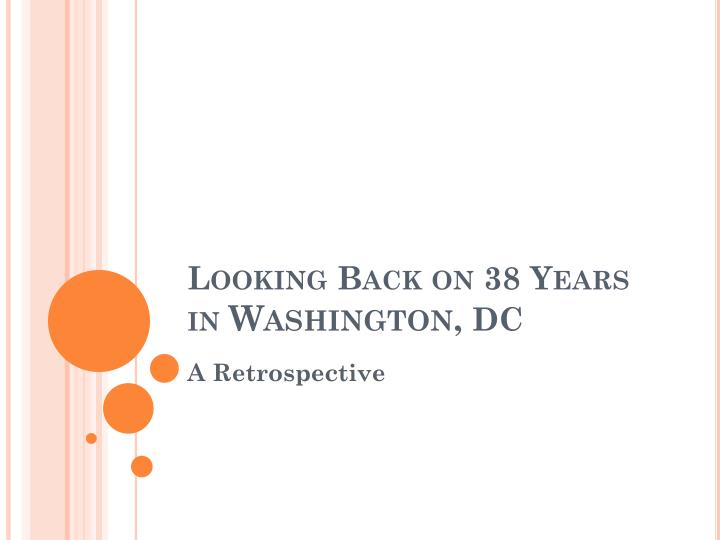 looking back on 38 years in washington dc n.