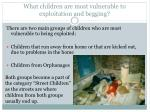 what children are most vulnerable to exploitation and begging