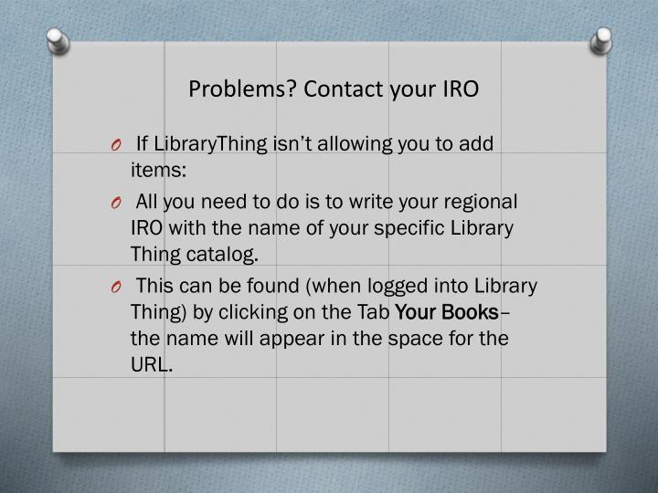 Problems? Contact your IRO