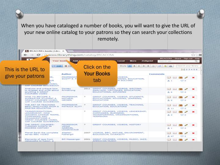 When you have cataloged a number of books, you will want to give the URL of your new online catalog to your patrons so they can search your collections remotely.