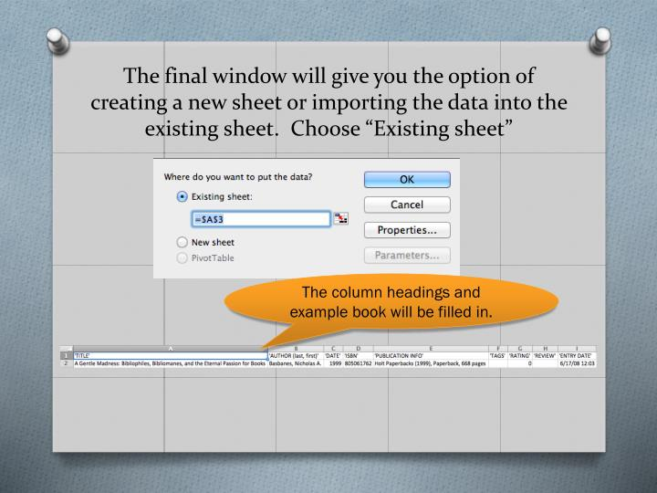 """The final window will give you the option of  creating a new sheet or importing the data into the existing sheet.  Choose """"Existing sheet"""""""