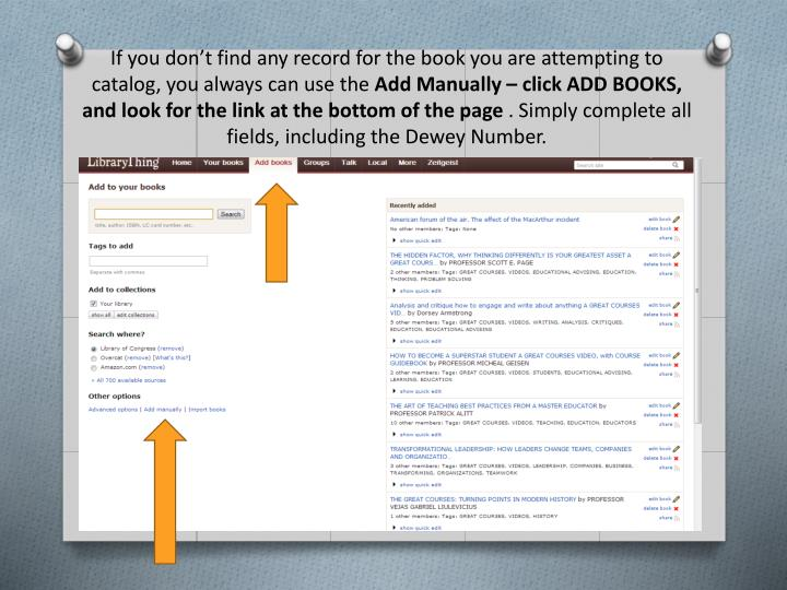 If you don't find any record for the book you are attempting to catalog, you always can use the