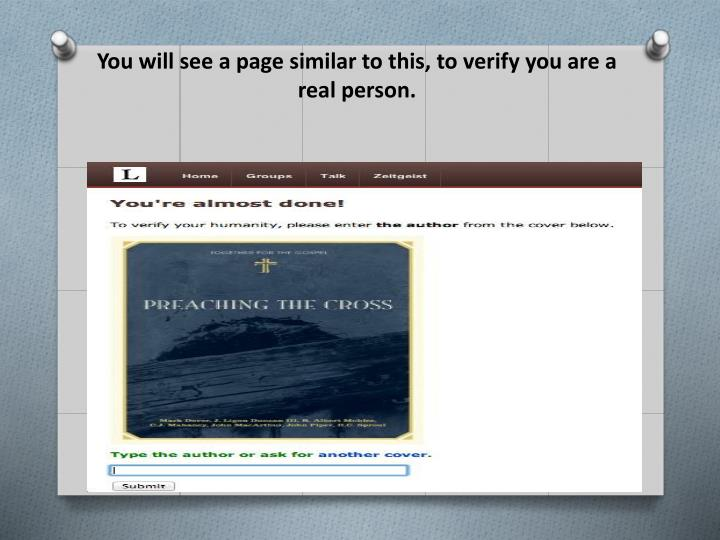 You will see a page similar to this, to verify you are a real person.